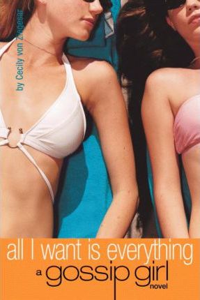 All I Want is Everything (Gossip Girl) by Cecily von Ziegesar