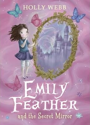 Emily Feather and the Secret Mirror by Holly Webb