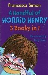 A Handful of Horrid Henry (3 Books in 1) by Francesca Simon