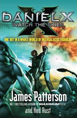Daniel X: Watch the Skies by James Patterson, Ned Rust