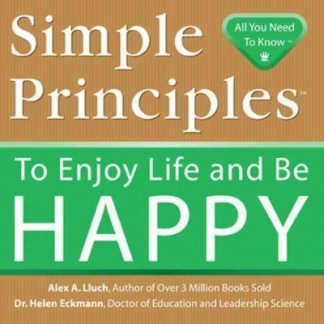 Simple Principles to Enjoy Life and Be Happy by Alex A. Lluch