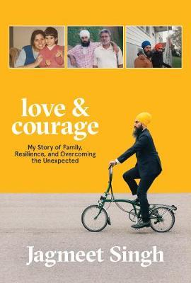 Love & Courage: My Story of Family, Resilience, and Overcoming the Unexpected by Jagmeet Singh