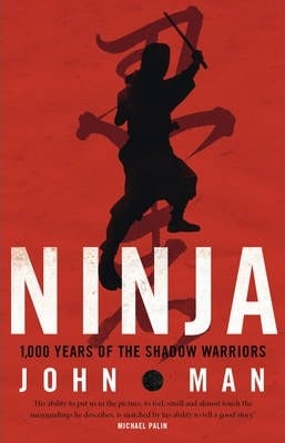 Ninja: 1,000 Years of the Shadow Warriors by John Man