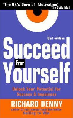 Succeed for Yourself: Unlock Your Potential for Success and Happiness by Richard Denny