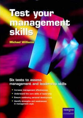 Test Your Management Skills: Six Tests to Assess Management and Leadership Skills by Michael Williams