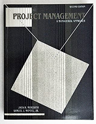 Project Management: A Managerial Approach by Jack R. Meredith, Samuel J. Mantel Jr