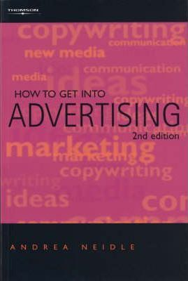 How to Get Into Advertising by Andrea Neidle
