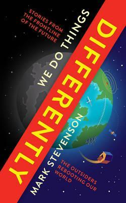 We Do Things Differently: The Outsiders Rebooting Our World by Mark Stevenson