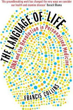 The Language of Life: DNA and the Revolution in Personalised Medicine by Francis Collins