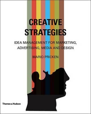 Creative Strategies: Idea Management for Marketing, Advertising, Media and Design by Mario Pricken