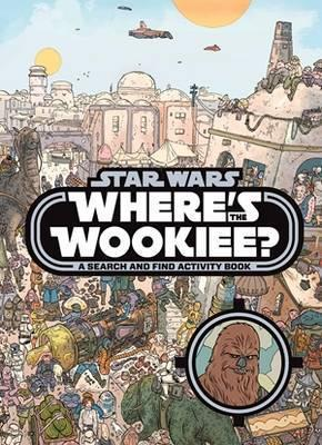 Where's the Wookiee? (A Search and Find Activity Book)