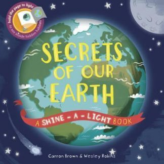 Secrets of Our Earth: A Shine-a-Light Book by Carron Brown, Wesley Robins