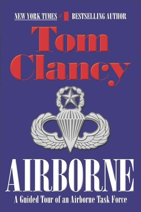 Airborne: A Guided Tour Of An Airborne Task Force by Tom Clancy