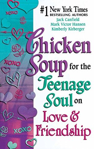 Chicken Soup for the Teenage Soul on Love and Friendship by Jack Canfield