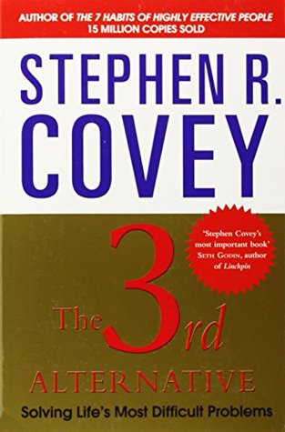 The Third Alternative: Solving Life's Most Difficult Problems by Stephen R. Covey