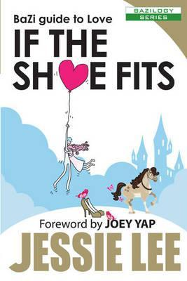 Bazi Guide to Love: If the Shoe Fits by Jessie Lee