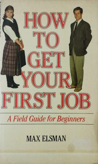 How To Get Your First Job: A Field Guide for Beginners by Max Elsman