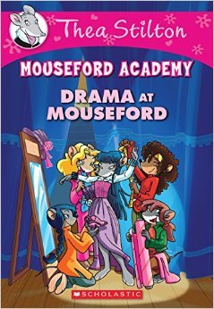 Thea Stilton: Mouseford Academy: Drama at Mouseford by Thea Stilton