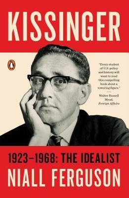Kissinger 1923-1968: The Idealist by Niall Ferguson