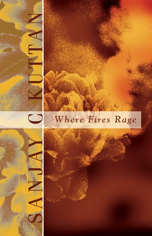 Where Fires Rage (Signed Copy) by Sanjay C. Kuttan