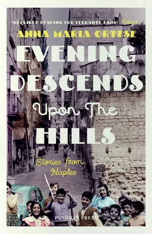 Evening Descends Upon The Hills: Stories from Naples by Anna Maria Ortese