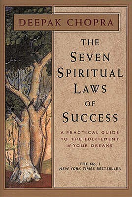 The Seven Spiritual Laws Of Success: A Practical Guide to the Fulfilment of Your Dreams by Deepak Chopra