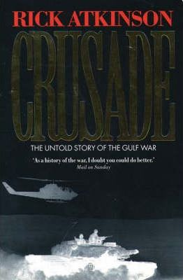 Crusade: The Untold Story Of The Gulf War by Rick Atkinson