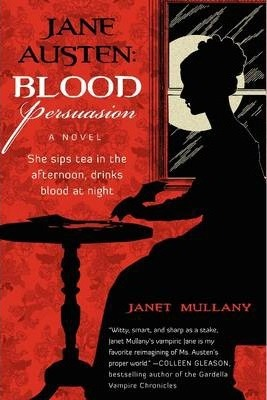 Jane Austen: Blood Persuasion by Janet Mullany