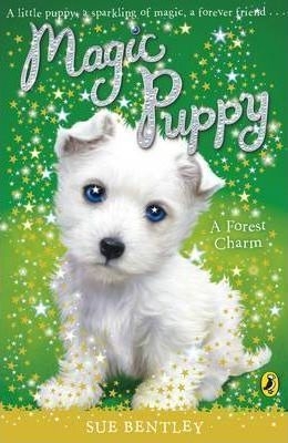 Magic Puppy #6: A Forest Charm by Sue Bentley