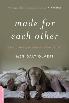 Made for Each Other: The Biology of the Human-Animal Bond by Meg Daley Olmert