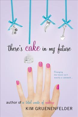 There's Cake in My Future by Kim Gruenenfelder