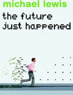 The Future Just Happened by Michael Lewis