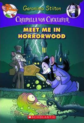 Creepella von Cacklefur #2: Meet Me in Horrorwood by Geronimo Stilton