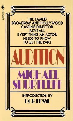 Audition: Everything an Actor Needs to Know to Get the Part by Michael Shurtleff