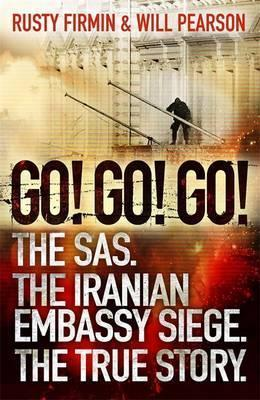 Go! Go! Go!: The SAS. The Iranian Embassy Siege. The True Story. by Will Pearson, Rusty Firmin