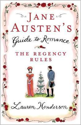 Jane Austen's Guide to Romance: The Regency Rules by Lauren Henderson