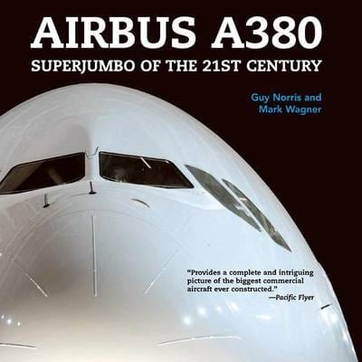 Airbus A380: Superjumbo of the 21st Century by Guy Norris, Mark Wagner