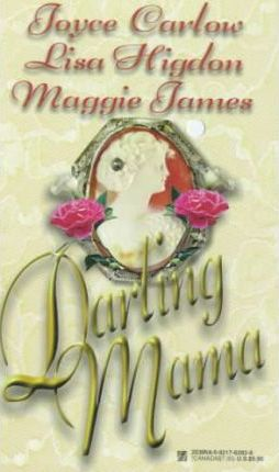 Darling Mama by Joyce Carlow, Lisa Higdon, Maggie James