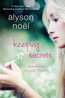 Keeping Secrets: Saving Zoe and Faking 19 by Alyson Noel