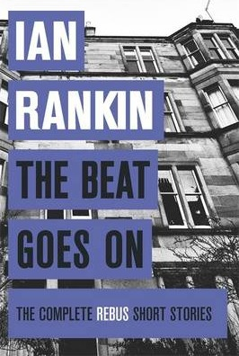 The Beat Goes On: The Complete Rebus Short Stories by Ian Rankin