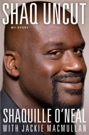 Shaq Uncut: My Story by Shaquille O'Neal, Jackie Macmullan