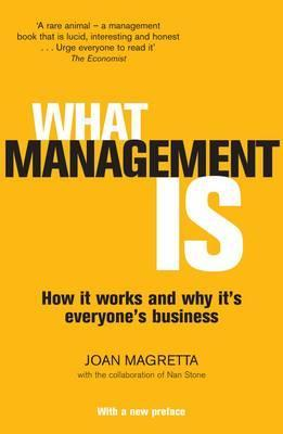 What Management Is: How It Works and Why It's Everyone's Business by Professor Joan Magretta