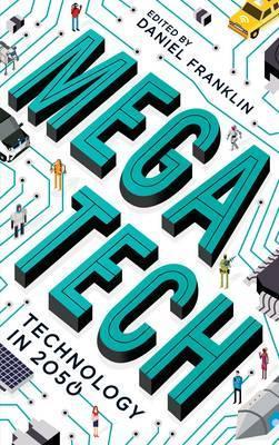 Megatech: Technology in 2050 by Daniel Franklin