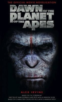 Dawn of the Planet of the Apes: The Official Movie Novelization by Alex Irvine