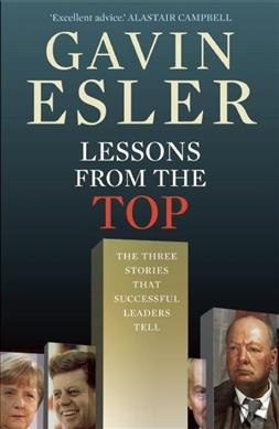 Lessons From the Top: How Successful Leaders Tell Stories to Get Ahead - and Stay There by Gavin Esler