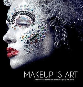 Makeup Is Art: Professional Techniques for Creating Original Looks by The Academy Of Freelance Makeup