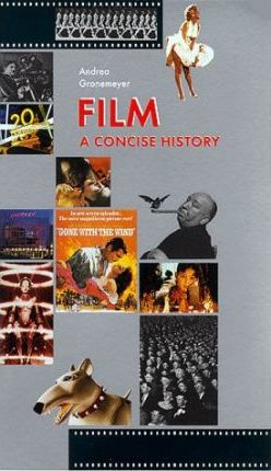Film: A Concise History by Andrea Gronemeyer