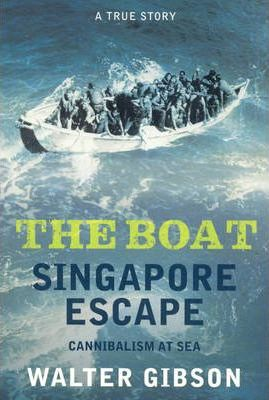 The Boat: Singapore Escape - Cannibalism at Sea by Walter Gibson