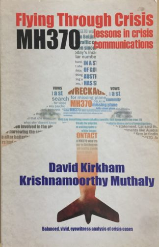 Flying Through Crisis MH370: Lessons in Crisis Communications by David Kirkham, Krishnamoorthy Muthaly