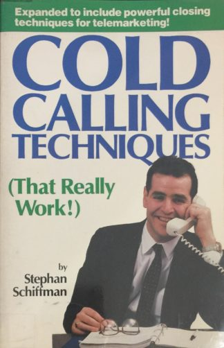 Cold Calling Techniques (That Really Work!) by Stephan Schiffman